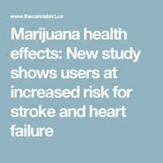 Marijuana health effects: New study shows users at increased risk for stroke and heart failure