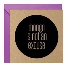 Mongo Is Not An Excuse  Funny Rude Extreme Card  by Mehmories