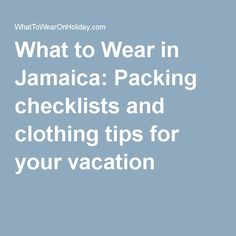 What to Wear in Jamaica: Packing checklists and clothing tips for your vacation