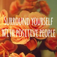 Surrond yourself with positive people quotes positive quotes quote positive positive quote positive people quotes and sayings image quotes picture quotes