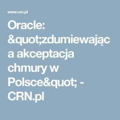 """Oracle: """"zdumiewająca akceptacja chmury w Polsce"""" - CRN.pl"""
