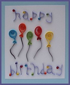 Handmade birthday card made from quilling balloons and quilling letters. Made October Found on Explore at Crafts and Gifts Quilling Birthday Cards, Paper Quilling Cards, Quilling Letters, Paper Quilling Patterns, Quilling Craft, Bday Cards, Handmade Birthday Cards, Quilling Comb, Neli Quilling
