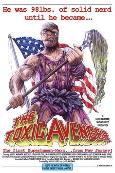 Toxic Avenger....I liked this movie :)
