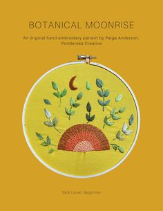 Botanical Moonrise | Ponderosa Creative beginner embroidery pattern PDF Embroidery Supplies, Embroidery Patterns, Hand Embroidery, Quilt Patterns, Creative Skills, Embroidery For Beginners, Satin Stitch, Creative Outlet, Brick Stitch