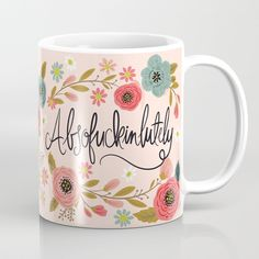 Buy Pretty Swe*ry: Absofuckinlutely Coffee Mug by cynthiaf. Worldwide shipping available at Society6.com. Just one of millions of high quality products available.