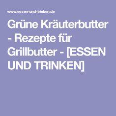 Grüne Kräuterbutter - Rezepte für Grillbutter - [ESSEN UND TRINKEN]