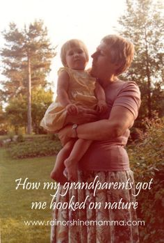 How my grandparents got me hooked on nature (and why it worked). Rain or Shine Mamma