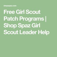 Free Girl Scout Patch Programs | Shop Spaz Girl Scout Leader Help