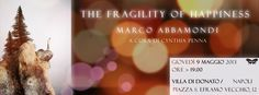 The Fragility of Happiness > Giovedì 9 Maggio > 19.30 > Napoli