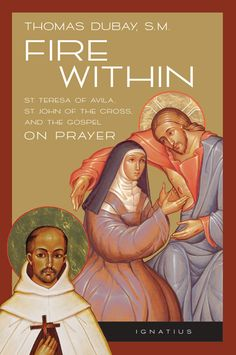 FIRE WITHIN - This book is the fruit of Fr. Thomas Dubay's many years of study and experience in spiritual direction and in it he synthesizes the teachings on prayer of the two great doctors of the Church on prayer--St. John of the Cross and St. Teresa of Avila--and the teaching of Sacred Scripture. Available in softcover and e-book. $19.95.