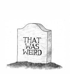 Weird..