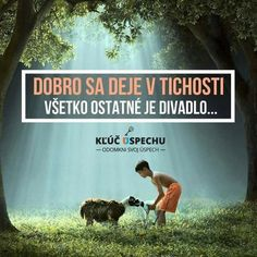 Dobro se děje v tichosti Auras, Sad Love, Motto, Truths, Buddha, Jokes, Bible, Positivity, Thoughts