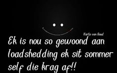 Load shedding Afrikaanse Quotes, Laugh At Yourself, Funny Quotes About Life, Set You Free, Laughter, Shed, Jokes, Humor, Sayings