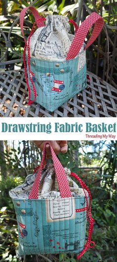 Make a fabric basket with a drawstring closure. Perfect to use for carrying sewing accessories ~ Threading My Way