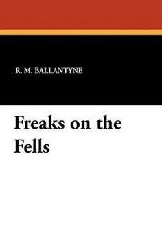 Freaks on the Fells, by R. M. Ballantyne (Paperback)
