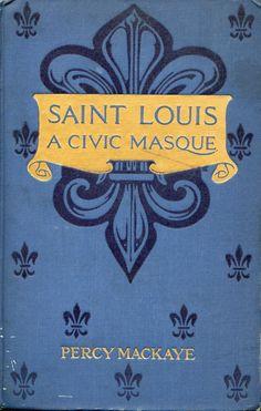Saint Louis A Civic Masque by Percy Mackaye.