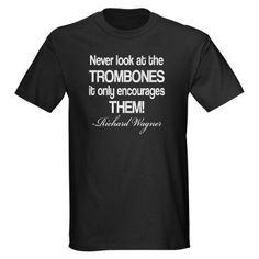 Wagner Trombone Quote T-Shirt.  Not a painting, but I love the shirt and saying.