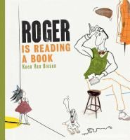 Roger Is Reading A Book | Book | Van Biesen, Koen | Roger wants some peace and quiet so he can read his book, but his neighbor Emily has some hobbies of her own -- very loud ones!