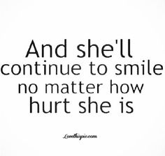 Smile though the hurt. Through the fear. Through the pain.