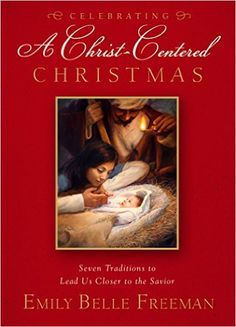 Celebrating a Christ-Centered Christmas: Seven Traditions to Lead Us Closer to the Savior: Emily Belle Freeman: 9781609078997: Amazon.com: Books
