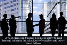 95% of success in business lies in our ability to read, lead and influence the behaviours of ourselves and others.