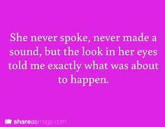 She never spoke, never made a sound, but the look in her eyes told me exactly what was about to happen.