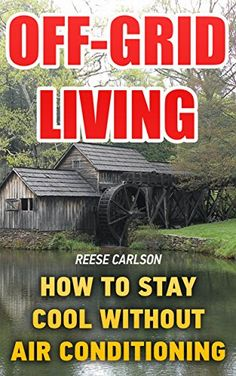 Off-Grid Living: How To Stay Cool Without Air Conditioning, http://www.amazon.com/gp/product/B072V81F72/ref=cm_sw_r_pi_eb_YzOszbQYH92BW