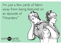 If you sew and love stashing fabric, is it possible you're a hoarder? Share if you are.