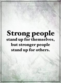 Strong People Quotes Strong people stand up for themselves, but stronger people stand up for other. Life Quotes Love, Inspiring Quotes About Life, Great Quotes, Quotes To Live By, Me Quotes, Motivational Quotes, Inspirational Quotes, Fact Quotes, Strong People Quotes