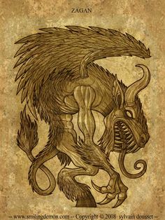 Zagan, henchman of Lucifer . He is a King and President of Hell , 61st of the 72 spirits of the Goetia . He commands 33 legions of the damned and is the demon protector of those who would deceive by counterfeiting . He can turn any metal into coin or money .