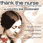 Thank the Nurse music by country Joe Mcdonald.  Songs: 1. The Girl Next Door  2. The Lady with a Lamp  3. Clara Barton  4. Thank the Nurse