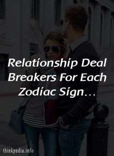 Relationship Deal Breakers For Each Zodiac Sign…
