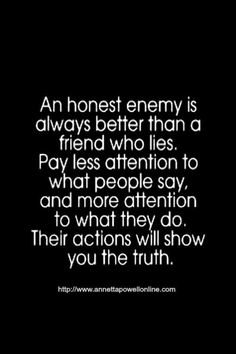 'trustworthy are the wounds of a friend...' when someone tells you the truth despite the pain it causes.