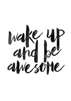 Wake Up And Be Awesome Black And White by MotivationalThoughts