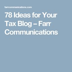 78 Ideas for Your Tax Blog – Farr Communications