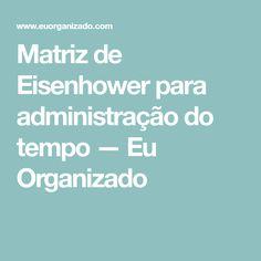 Matriz de Eisenhower para administração do tempo — Eu Organizado