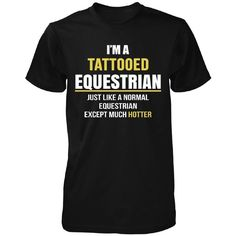 I'm A Tattooed Equestrian Except Much Hotter Unisex Tshirt ($20) ❤ liked on Polyvore featuring tops, t-shirts, unisex tees, unisex tops, tattoo t shirts, tattoo tee and equestrian t shirts