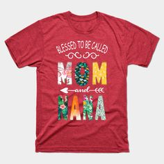 mama and nana, i have two titles blessed to be called 3 - Nana - T-Shirt | TeePublic Nana Presents, Birthday Presents For Grandma, Grandma Birthday, Grandma Gifts, Nana T Shirts, Grandmothers Love, Grandma Quotes, Mother Day Gifts, Blessed