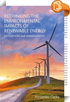 Rethinking the Environmental Impacts of Renewable Energy    ::  <P>Renewable energy is important as a substitute for finite fossil fuels and inflexible nuclear power and could conceivably power the world. However, this is challenging as the world is currently 80% dependent on fossil fuels, and renewable sources produce only about 15% of total energy. Conversion technologies for use with many of the eight different primary sources of renewable energy are only just emerging as viable tec...