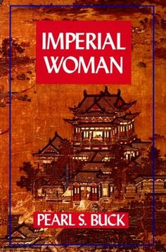 Imperial Woman, Pearl S. Buck - Pearl Buck writes so beautifully of women in China!  All of her books are good!