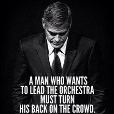 Quotes for Motivation and Inspiration QUOTATION – Image : As the quote says – Description A man who wants to lead the orchestra must turn his back on the crowd. Great Motivational Quotes, Great Quotes, Inspirational Quotes, Super Quotes, Perfect Man Quotes, Awesome Quotes, Life Quotes Love, Quotes To Live By, Sad Sayings