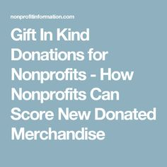 Gift In Kind Donations for Nonprofits - How Nonprofits Can Score New Donated Merchandise