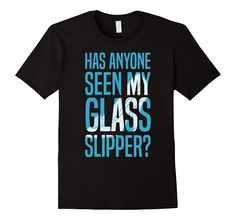 Cinderella Missing Slipper Text Graphic Funny T-Shirt