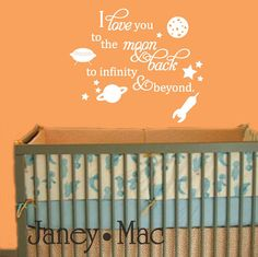 Outer space nursery with this quote above the bed. This may have to be the nursery.....