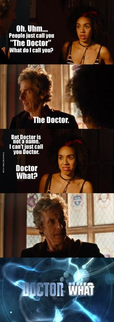 "The next companion says ""Doctor Where"" then the next says 'Doctor How' and this keeps going on and on and on...."