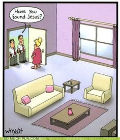 Have you found Jesus?  (Took me a second, but hilarious!)