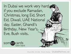 In Dubai We Work Very Hard if You Exclude Ramadan, Christmas...