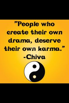 People who create their own drama, deserve their own karma- Chiva Great Quotes, Quotes To Live By, Me Quotes, Funny Quotes, Inspirational Quotes, Pagan Quotes, Humorous Sayings, Sassy Sayings, Motivational Sayings