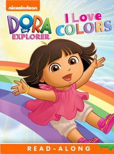 Buy I Love Colors (Dora the Explorer) by  Nickelodeon Publishing and Read this Book on Kobo's Free Apps. Discover Kobo's Vast Collection of Ebooks and Audiobooks Today - Over 4 Million Titles!