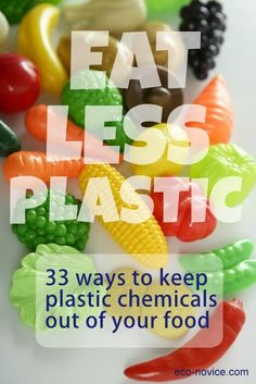 Eat Less Plastic: 33 Ways to Keep Plastic Chemicals Out of Your Family's Diet ~ Eco-novice